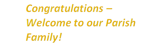 Congratulations – Welcome to our Parish Family!