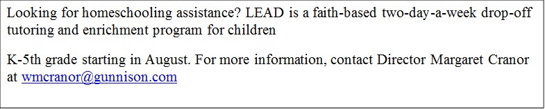 Looking for homeschooling assistance? LEAD is a faith-based two-day-a-week drop-off tutoring and enrichment program for children <br /> K-5th grade starting in August. For more information, contact Director Margaret Cranor at <a href=
